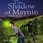 The Shadow of Maynin: Arvella Volume 1 | M. E. Smith