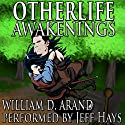 Otherlife Awakenings: The Selfless Hero Trilogy Audiobook by William D. Arand Narrated by Jeff Hays