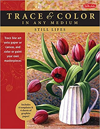 Still Lifes: Trace line art onto paper or canvas, and color or paint your own masterpieces (Trace & Color) written by Varvara Harmon