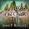 The Affair of the Chalk Cliffs: A Langdon St. Ives Novella (       UNABRIDGED) by James P. Blaylock Narrated by Drew Campbell