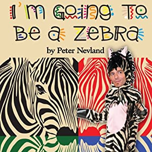 I'm Going to Be a Zebra | [Peter Nevland]