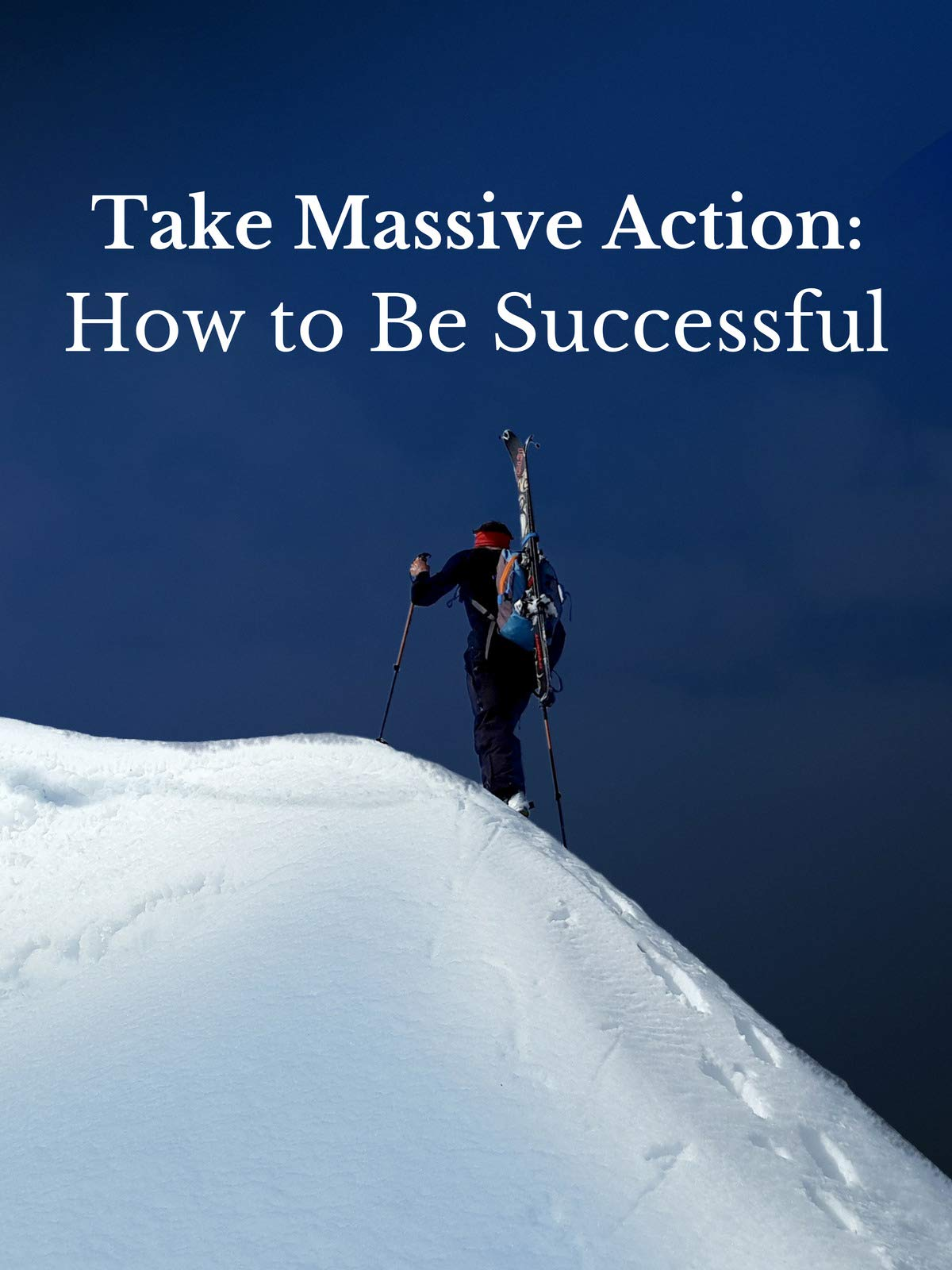 Take Massive Action: How to Be Successful