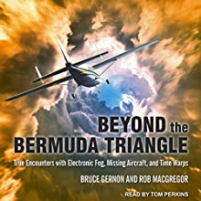Beyond the Bermuda Triangle: True Encounters with Electronic Fog, Missing Aircraft, and Time Warps Audiobook by Bruce Gernon, Rob MacGregor Narrated by Tom Perkins