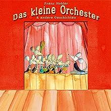 Das kleine Orchester & andere Geschichten Hörbuch von Franz Hohler, Björn Bippus Brender Gesprochen von: Franz Hohler
