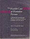 The Health Care of Homeless Persons: A Manual of Communicable Diseases & Common Problems in Shelters & on the Streets