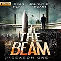 The Beam: Season 1 (       UNABRIDGED) by Sean Platt, Johnny B. Truant Narrated by Johnny Heller, Tara Sands, Ralph Lister, Ray Chase, R.C. Bray, Jeffrey Kafer, Chris Patton, Rachel Fulginiti