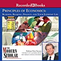 The Modern Scholar: Principles of Economics: Business, Banking, Finance, and Your Life (       UNABRIDGED) by Peter Navarro Narrated by Peter Navarro