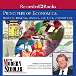The Modern Scholar: Principles of Economics: Business, Banking, Finance, and Your Life | Peter Navarro