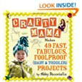 Crafty Mama: Makes 49 Fast, Fabulous, Foolproof (Baby & Toddler) Projects