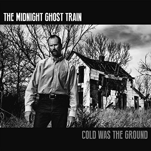 Cold Was the Ground by Midnight Ghost Train (2015-08-03)