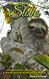 Animal Books: All About Sloths, A Kids Introduction to Sloths - Fun Facts & Pictures About the Worlds Slowest Mammals!: Children's Picture Book, Perfect ... Bedtime & Young Readers, For 6-12 Year Olds