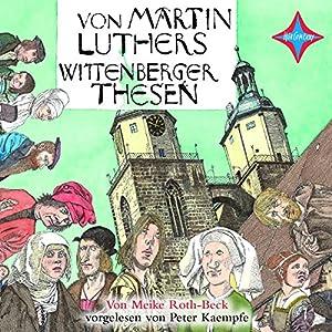 Von Martin Luthers Wittenberger Thesen Hörbuch