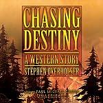 Chasing Destiny: A Western Story | Stephen Overholser
