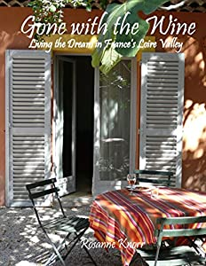 Gone with the Wine: Living the Dream in France's Loire Valley from The Write Idea