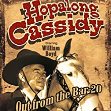 Hopalong Cassidy: Out from the Bar 20  by Hopalong Cassidy Narrated by William Boyd