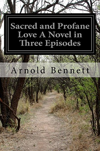 Sacred and Profane Love A Novel in Three Episodes