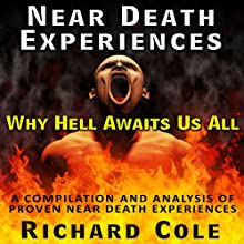 Near Death Experience: Why Hell Awaits Us All : A Compilation And Analysis Of Proven Near Death Experiences (       UNABRIDGED) by Richard Cole Narrated by Brian McGovern