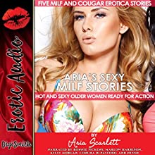 Aria's Sexy MILF Stories: Hot and Sexy Older Women Ready for Action Audiobook by Aria Scarlett Narrated by Ronnie Pickens, Marlow Harrison, Kelly Morgan, Concha di Pastoro,  Nessie