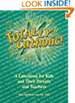 Totally Catholic: A Catechism for Kid...
