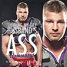 Sharing My Gay Husband's Ass: Teammates Audiobook by Hank Wilder Narrated by Hank Wilder