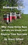 Beekeeping 101:  Why I Keep Honey Bees (and why you should, too!): Keys to your success