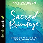 Sacred Privilege: The Life and Ministry of a Pastor's Wife | Kay Warren