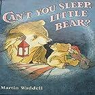Can't You Sleep, Little Bear? Hörbuch von Martin Waddell Gesprochen von: Martin Waddell