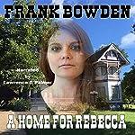 A Home for Rebecca |  Frank Bowden