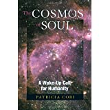 The Cosmos of Soul: A Wake-Up Call For Humanityby Patricia Cori