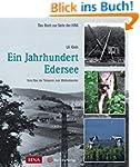 Ein Jahrhundert Edersee - Vom Bau der...