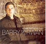 Barry Kirwan To Make You Feel My Love