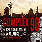 Complex 90: Mike Hammer, Book 18   Mickey Spillane,Max Allan Collins
