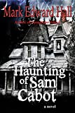 The Haunting of Sam Cabot (A Novel)