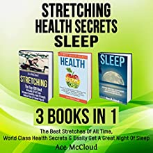 Stretching: Health Secrets: Sleep: 3 Books in 1: The Best Stretches of All Time, World Class Health Secrets & Easily Get a Great Night of Sleep | Livre audio Auteur(s) : Ace McCloud Narrateur(s) : Joshua Mackey