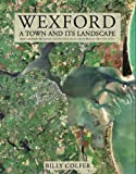 Wexford: A Town and Its Landscape (Irish Landscapes)
