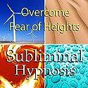 Overcome Fear of Heights Subliminal Affirmations: Acrophobia & Stop Vertigo, Solfeggio Tones, Binaural Beats, Self Help Meditation Hypnosis Speech by  Subliminal Hypnosis Narrated by Joel Thielke