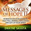 Messages of Hope Volume 2: Words of Encouragement That Will Inspire, Challenge and Lift up Your Spirit (       UNABRIDGED) by Dwayne Savaya Narrated by Luke Andreen
