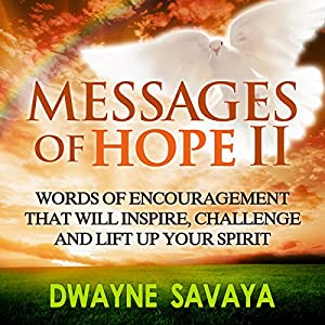Messages of Hope Volume 2: Words of Encouragement That Will Inspire, Challenge and Lift up Your Spirit | [Dwayne Savaya]
