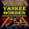 Yankee Horses: A Travis Ford Western Featuring Kid Cotton: Travis Ford Western Series (       UNABRIDGED) by Mike Pettit Narrated by Jim Tedder