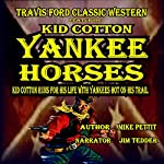 Yankee Horses: A Travis Ford Western Featuring Kid Cotton: Travis Ford Western Series | Mike Pettit