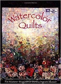 Watercolor Quilts: Pat Maixner Magaret, Barbara Weiland, Laurel Strand