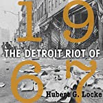 The Detroit Riot of 1967: Great Lakes Books Series | Hubert G Locke