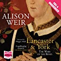 Lancaster and York: The Wars of the Roses (       UNABRIDGED) by Alison Weir Narrated by Maggie Mash