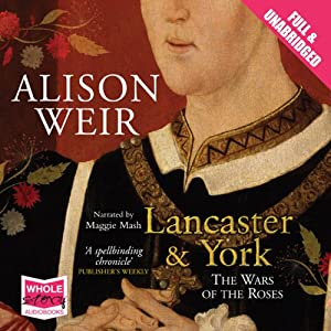 Lancaster and York: The Wars of the Roses | [Alison Weir]