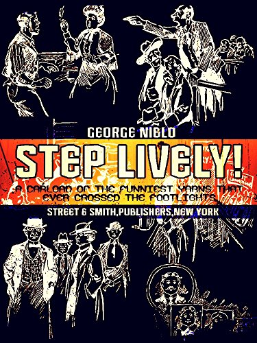 George Niblo - Step Lively!: A Carload of the Funniest Yarns that Ever Crossed the Footlights (Illustrations)