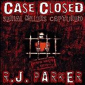 Case Closed: Serial Killers Captured   [RJ Parker]