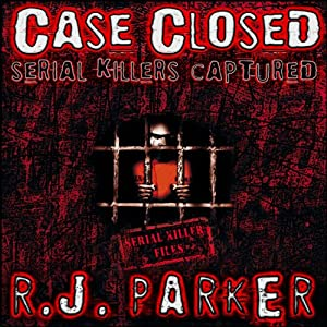 Case Closed: Serial Killers Captured | [RJ Parker]