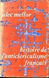 img - for Histoire de l'anticl ricalisme fran ais book / textbook / text book
