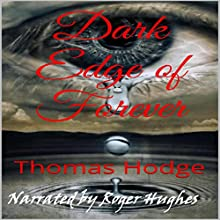 Dark Edge of Forever, Part One (       UNABRIDGED) by Thomas Hodge Narrated by Roger Hughes
