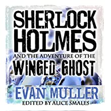 Sherlock Holmes and the Adventure of the Winged Ghost   Livre audio Auteur(s) : Evan Muller Narrateur(s) : Steve White